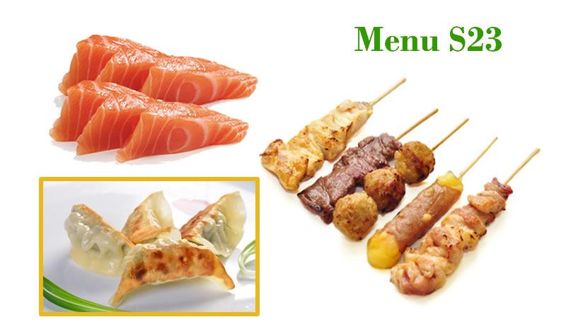 <b>MENU S23</b>  1 Soupe,1 salade,1 riz |4 Raviolis, 6 Pièces de sashimi saumon, 5 Brochettes : 1 Poulet, 1 Boulette de poulet, 1 Boeuf, 1 Boeuf au fromage, 1 aile de poulet. |   <b>17.80 €</b>